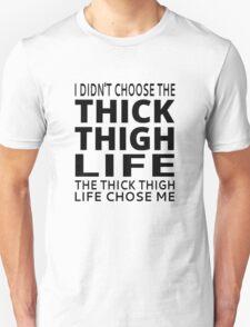 I Didn't Choose The Thick Thigh Life T-Shirt