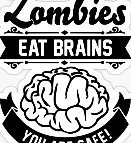 Zombies eat brains you are safe! Sticker