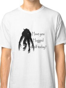 Have You Hugged a Wolf Classic T-Shirt