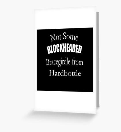 Not Some Blockheaded Bracegirdle Greeting Card