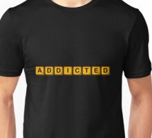 Addicted Unisex T-Shirt