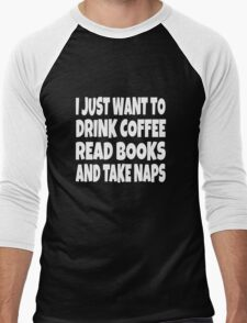I Just Want To Drink Coffee Read Books And Take Naps Men's Baseball ¾ T-Shirt