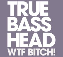 True Bass Head WTF Bitch! by DropBass