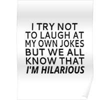 I Try Not To Laugh At My Own Jokes Poster