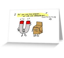 You Ams THuh Magnet An Ize The Cardboard Box Greeting Card