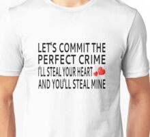 Let's Commit The Perfect Crime. I'll Steal Your Heart And You'll Steal Mine Unisex T-Shirt