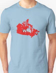 Canada Who? Unisex T-Shirt