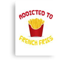 Addicted To French Fries Canvas Print