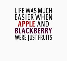 Life Was Much Easier When Apple And Blackberry Were Just Fruits Unisex T-Shirt