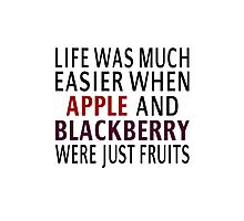 Life Was Much Easier When Apple And Blackberry Were Just Fruits Photographic Print