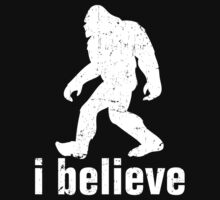 i believe - Gone Squatchin by avdesigns
