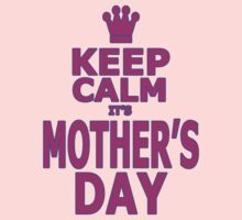 Keep Calm It's Mother's Day by Maria  Gonzalez