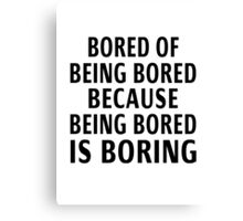 Bored Of Being Bored Because Being Bored Is Boring Canvas Print