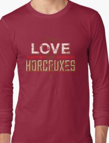 Make Love Not Horcruxes Long Sleeve T-Shirt