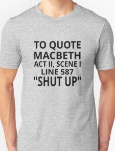 """To Quote Macbeth Act II Scene I Line 587 """"Shut Up"""" Unisex T-Shirt"""
