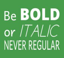 Be Bold Or Italic Never Regular Baby Tee