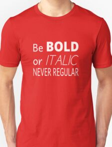 Be Bold Or Italic Never Regular Unisex T-Shirt