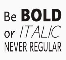 Be Bold Or Italic Never Regular One Piece - Short Sleeve
