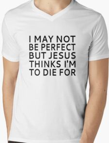 I May Not be Perfect but Jesus Thinks I'm to Die For Mens V-Neck T-Shirt