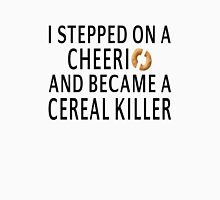 I Stepped On A Cheerio And Became A Cereal Killer Unisex T-Shirt