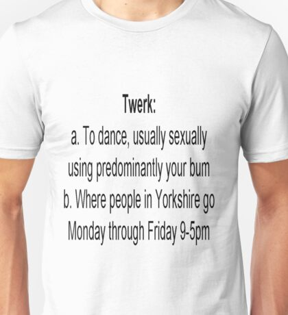 Going Twerk In Yorkshire Unisex T-Shirt