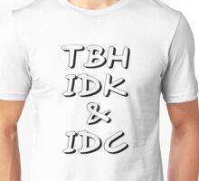 TBH IDK & IDC Unisex T-Shirt