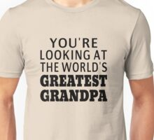 You're Looking At The World's Greatest Grandpa Unisex T-Shirt