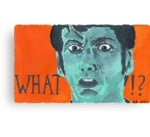 What?! - The Tenth Doctor Canvas Print