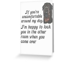 If You Are Uncomfortable Around My Dog Greeting Card
