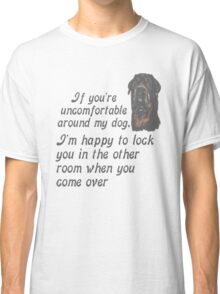 If You Are Uncomfortable Around My Dog Classic T-Shirt