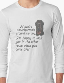 If You Are Uncomfortable Around My Dog Long Sleeve T-Shirt