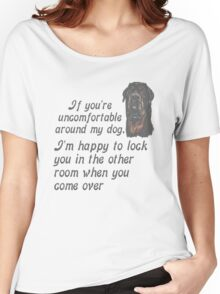 If You Are Uncomfortable Around My Dog Women's Relaxed Fit T-Shirt
