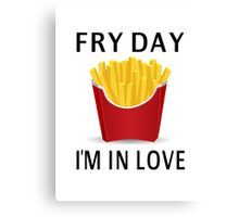 Fry Day I'm In Love Canvas Print
