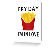 Fry Day I'm In Love Greeting Card