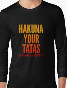 Hakuna Your Tatas Long Sleeve T-Shirt