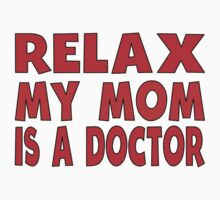 Relax My Mom Is A Doctor One Piece - Short Sleeve