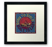 Born to Build  Framed Print