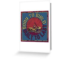 Born to Build  Greeting Card