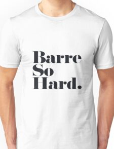 Barre So Hard Unisex T-Shirt