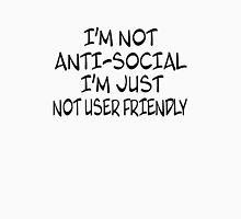 I'm Not Anti-Social. I'm Just Not User Friendly T-Shirt