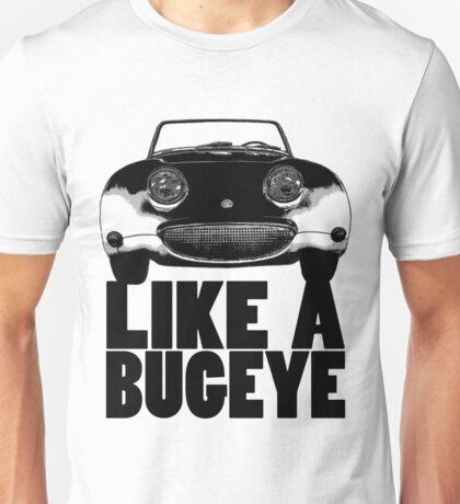 Like a Bugeye! Unisex T-Shirt