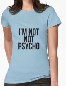 I'm Not Not Psycho  Womens Fitted T-Shirt