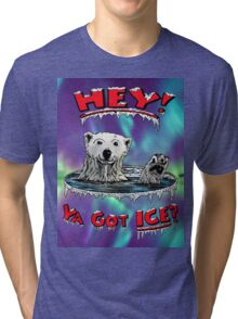 "Waving Polar Bear: ""Hey! Ya Got ICE?"" Tri-blend T-Shirt"