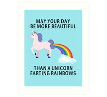 May Your Day Be More Beautiful Than A Unicorn Farting Rainbows Art Print