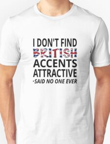 I Don't Find British Accents Attractive T-Shirt