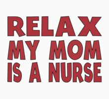 Relax My Mom Is A Nurse One Piece - Short Sleeve