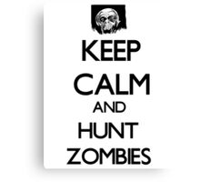 Keep Calm And Hunt Zombies Canvas Print