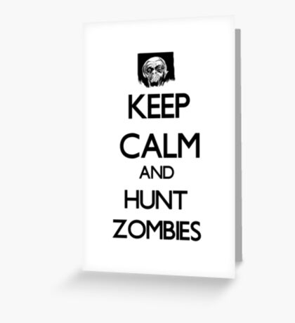 Keep Calm And Hunt Zombies Greeting Card