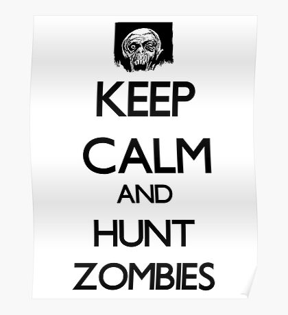Keep Calm And Hunt Zombies Poster