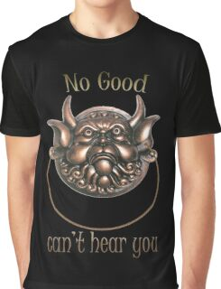 No Good.. Can't hear you..  Labyrinth knocker Graphic T-Shirt